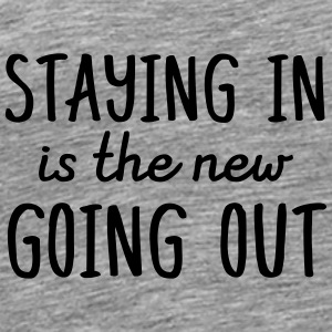 Staying in is the new going out Otros - Camiseta premium hombre