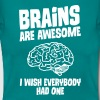 Brains Are Awesome - I Wish Everybody Had One T-Shirts - Women's T-Shirt