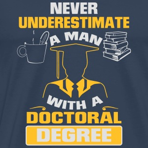 NEVER UNDERESTIMATE A MAN WITH A PHD! Long Sleeve Shirts - Men's Premium T-Shirt