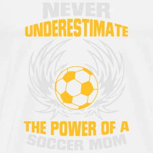 NEVER UNDERESTIMATE THE POWER OF A SOCCER MOM! Hoodies & Sweatshirts - Men's Premium T-Shirt