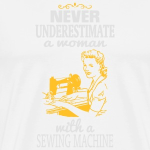 NEVER UNDERESTIMATE A WOMAN WITH A SEWING MACHINE! Other - Men's Premium T-Shirt