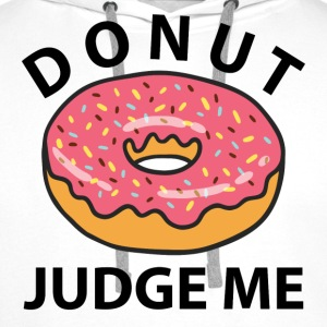 Donut Judge Me T-Shirts - Men's Premium Hoodie