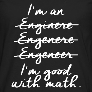 enginere good with math T-Shirts - Men's Premium Longsleeve Shirt
