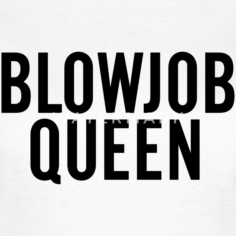 Blowjob Queen T-shirts - Vrouwen T-shirt