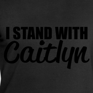 i stand with caitlyn T-Shirts - Men's Sweatshirt by Stanley & Stella