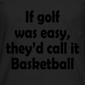 if golf was easy T-Shirts - Men's Premium Longsleeve Shirt