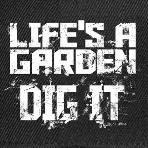 lifes a garden dig it T-Shirts - Snapback Cap