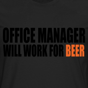 office manager will work for beer T-Shirts - Men's Premium Longsleeve Shirt
