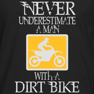 UNDERESTIMATE NIEEINEN MAN AND HIS DIRT BIKE! Shirts - Men's Premium Longsleeve Shirt