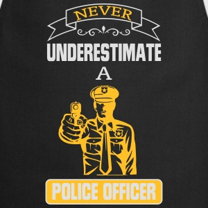 NEVER UNDERESTIMATE A COP! T-Shirts - Cooking Apron