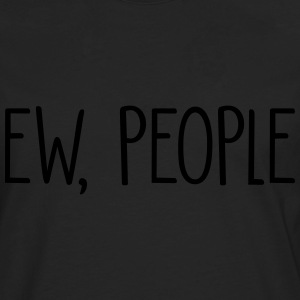 Ew People T-Shirts - Men's Premium Longsleeve Shirt