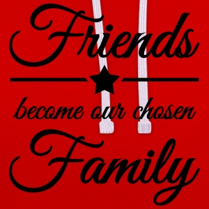 Friends become our chosen family Tee shirts - Sweat-shirt contraste