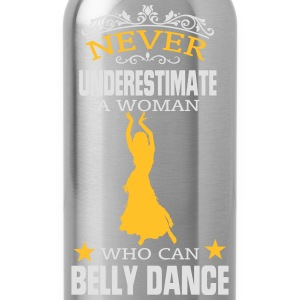 NEVER UNDERESTIMATE A WOMAN WHO CAN BELLY DANCE! T-Shirts - Water Bottle