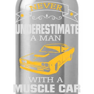 NEVER A MAN TO UNDERESTIMATE HIS MUSCLE CAR! Long Sleeve Shirts - Water Bottle