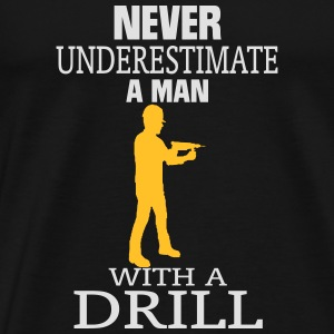 NEVER UNDERESTIMATE A MAN WITH DRILL! Tops - Men's Premium T-Shirt