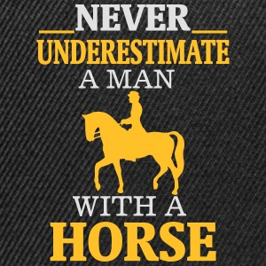 NEVER UNDERESTIMATE A MAN WITH A HORSE! Shirts - Snapback Cap