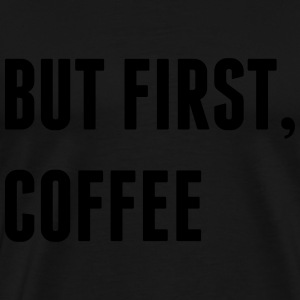 But First, Coffee Tops - Men's Premium T-Shirt