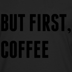 But First, Coffee Tops - Men's Premium Longsleeve Shirt