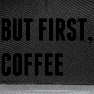 But First, Coffee Tops - Snapback Cap