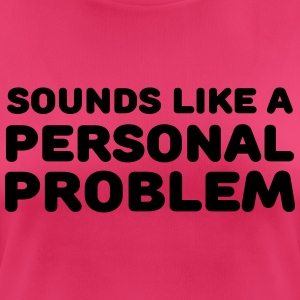 Sounds like a personal problem Vêtements Sport - T-shirt respirant Femme