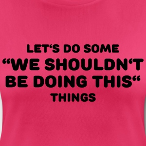 We shouldn't be doing this Sports wear - Women's Breathable T-Shirt