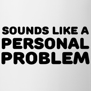 Sounds like a personal problem Camisetas - Taza