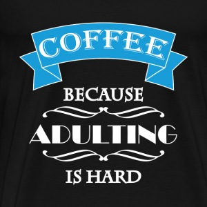 Coffee because adulting is hard Sweaters - Mannen Premium T-shirt