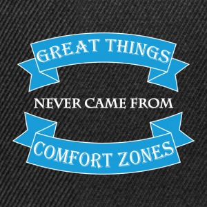 Great things never came from comfort zones T-skjorter - Snapback-caps