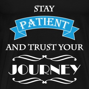 Stay patient and trust your journey Hoodies & Sweatshirts - Men's Premium T-Shirt