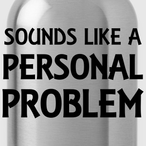 Sounds like a personal problem Camisetas - Cantimplora