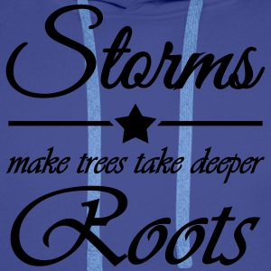 Storms make trees take deeper roots T-shirts - Premiumluvtröja herr