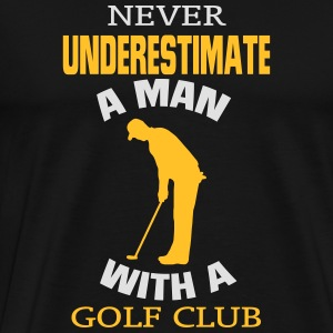 NEVER UNDERESTIMATE A MAN WITH GOLF CLUB! Polo Shirts - Men's Premium T-Shirt