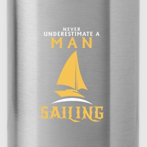 NEVER UNDERESTIMATE A MAN WHO SAILS! Hoodies & Sweatshirts - Water Bottle