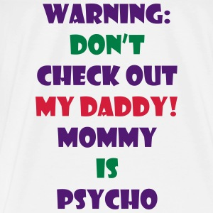Warning don't check out my daddy Baby body - Mannen Premium T-shirt