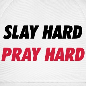 Slay hard, pray hard T-Shirts - Baseball Cap
