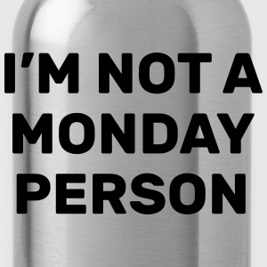 I'm not a monday person Hoodies & Sweatshirts - Water Bottle
