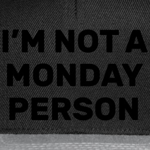 I'm not a monday person Hoodies & Sweatshirts - Snapback Cap