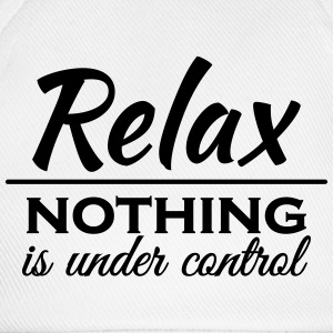 Relax! Nothing is under control Manches longues - Casquette classique