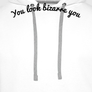 You look bizarre you - Sweat-shirt à capuche Premium pour hommes