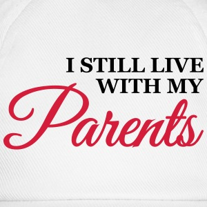 I still live with my parents T-Shirts - Baseball Cap