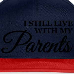 I still live with my parents T-Shirts - Snapback Cap