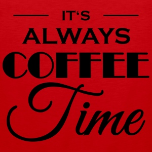 It's always coffee time T-Shirts - Men's Premium Tank Top