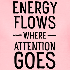 Energy flows where attention goes Hoodies & Sweatshirts - Women's Premium T-Shirt