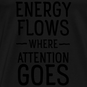 Energy flows where attention goes Tops - Mannen Premium T-shirt