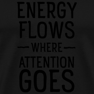 Energy flows where attention goes Sweaters - Mannen Premium T-shirt