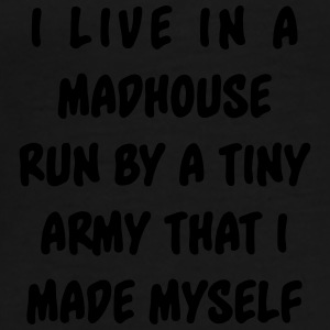 I live in a madhouse run by a tiny army  Mugs & Drinkware - Men's Premium T-Shirt
