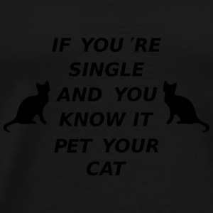 If You're Single And You Know It Pet Your Cat Tassen & rugzakken - Mannen Premium T-shirt