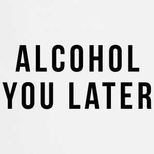 Alcohol you later T-shirts - Förkläde