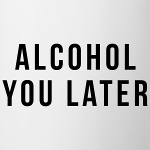 Alcohol you later T-shirts - Mugg