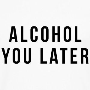 Alcohol you later T-shirts - Långärmad premium-T-shirt herr